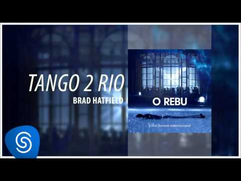 Brad Hatfield - Tango 2 Rio (O Rebu - Trilha Sonora Internacional) [Áudio Oficial]