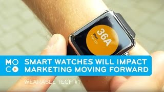 smart watches will impact marketing moving forward   wearable tech 1   mocomoments