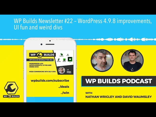 WP Builds Newsletter #22 – WordPress 4.9.8 improvements, UI fun and weird divs
