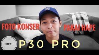 Huawei P30 Pro Untuk Foto Konser! Bisa Zoom 50x?