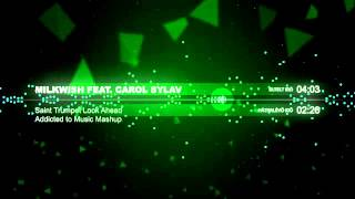 Milkwish feat. Carole Sylvan - Saint Trumpet Look Ahead (Addicted to Music Mashup)