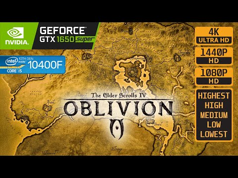 THE ELDER SCROLLS IV OBLIVION - GTX 1650 SUPER - i5 10400F |