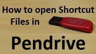 How to open shortcut files in pendrive