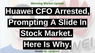 Huawei CFO arrested, prompting a slide in stock market. Here is why.