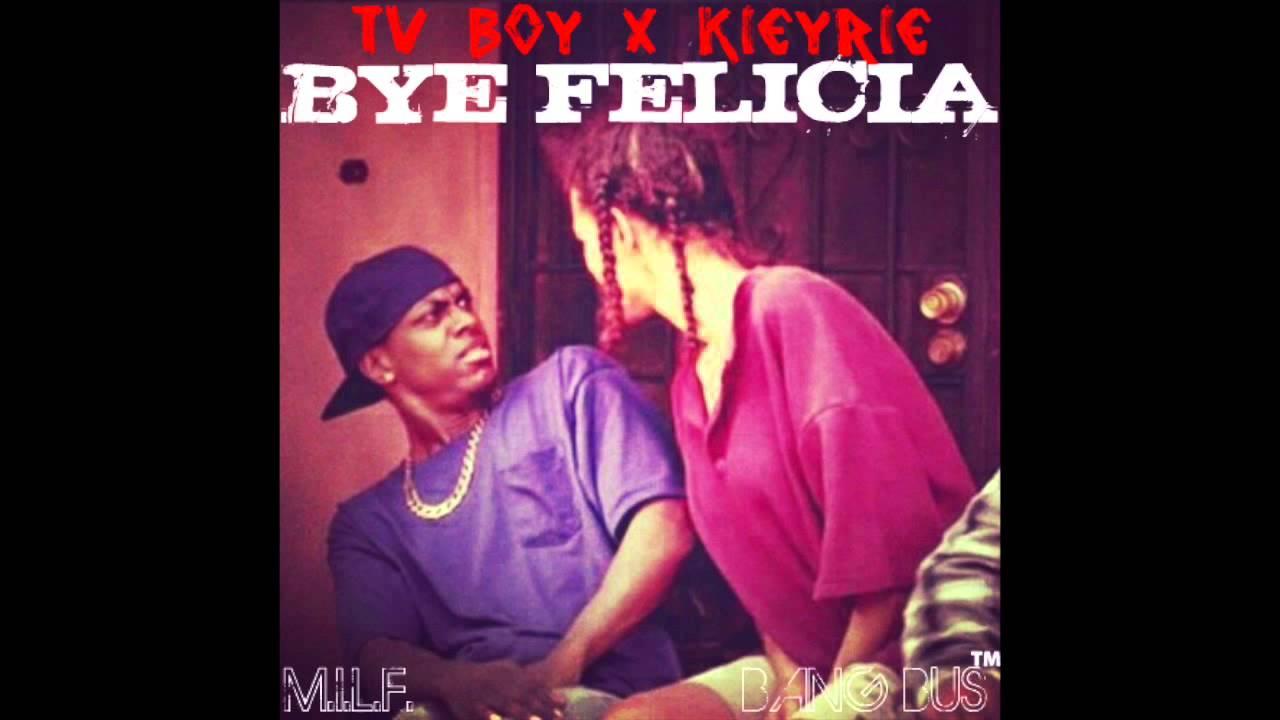 bye felicia - tv boy x kieyrie x (m.i.l.f) - youtube