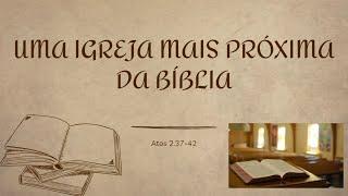 UMA IGREJA MAIS PRÓXIMA DA BÍBLIA - 3/13