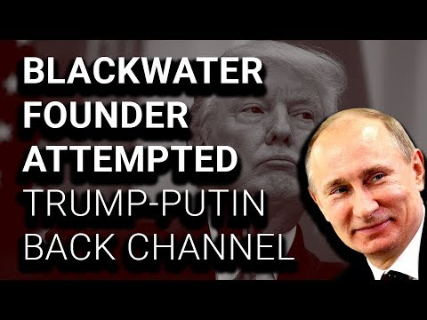 Mueller Has Evidence Blackwater Founder Attempted Trump-Putin Back Channel
