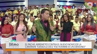 El Pachá arremetió contra el nuevo novio de la cantante Tueska le dice Ese hombre es un demonio