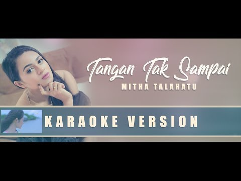 Download Karaoke Tangan Tak Sampai - MITHA TALAHATU | No Vocal Mp4 baru