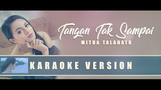 Video Karaoke Tangan Tak Sampai - Mitha Talahatu | No Vocal download MP3, 3GP, MP4, WEBM, AVI, FLV Juli 2018