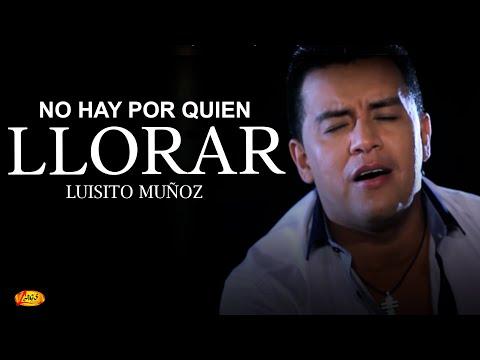 No hay por quien llorar - Luisito Muñoz.