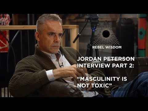 Jordan Peterson -  Masculinity is not toxic  - part 2 of interview