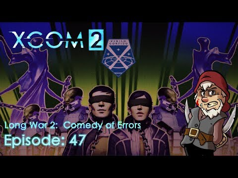Perfidious Pete Plays XCOM 2: The Long War 2 – Comedy of Errors [Episode 48]
