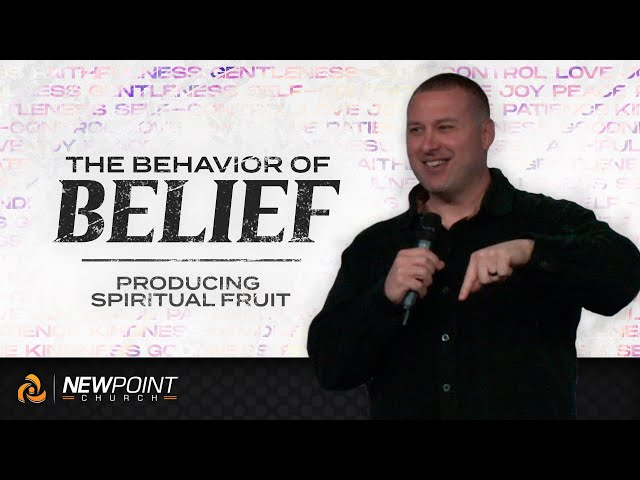 Producing Spiritual Fruit   The Behavior of Belief [ New Point Church ]