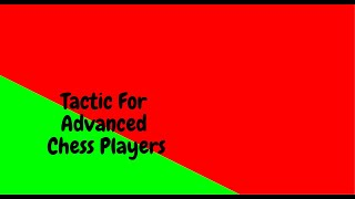 AMAZING Tactic For Advanced Chess Players