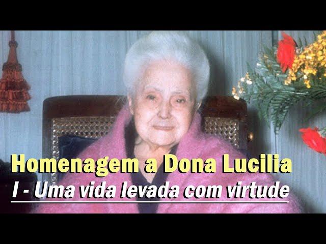Homenagem pelo aniversário natalício de Dona Lucilia: I - Uma vida levada com virtude