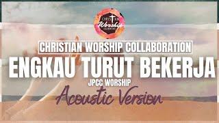 Engkau Turut Bekerja (JPCC Worship) Acoustic Version   Cover by Christian Worship Collaboration