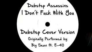 i don t fuck with you dj tony dub dubstep assassins remix cover tribute to big sean ft e 40