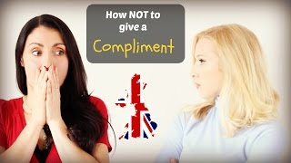 How NOT to give COMPLIMENTS: British English Speaking Practice