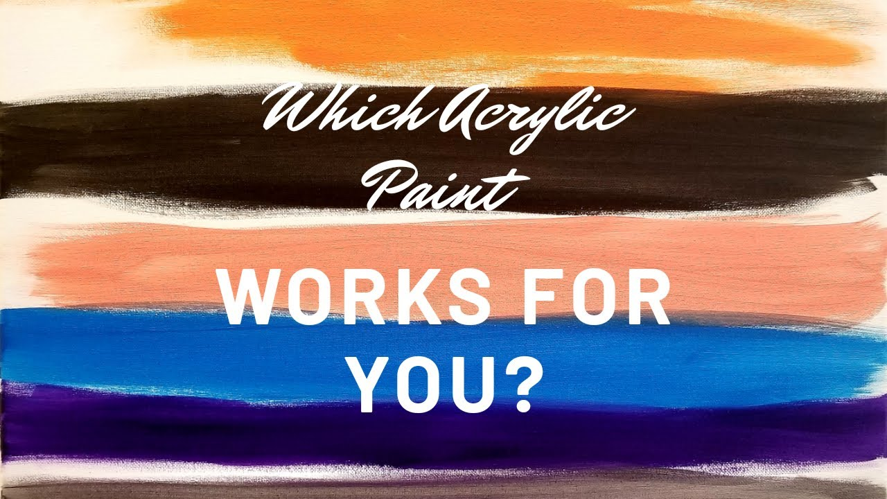 PICKING THE RIGHT ACRYLIC PAINT FOR YOUR ART PROJECT