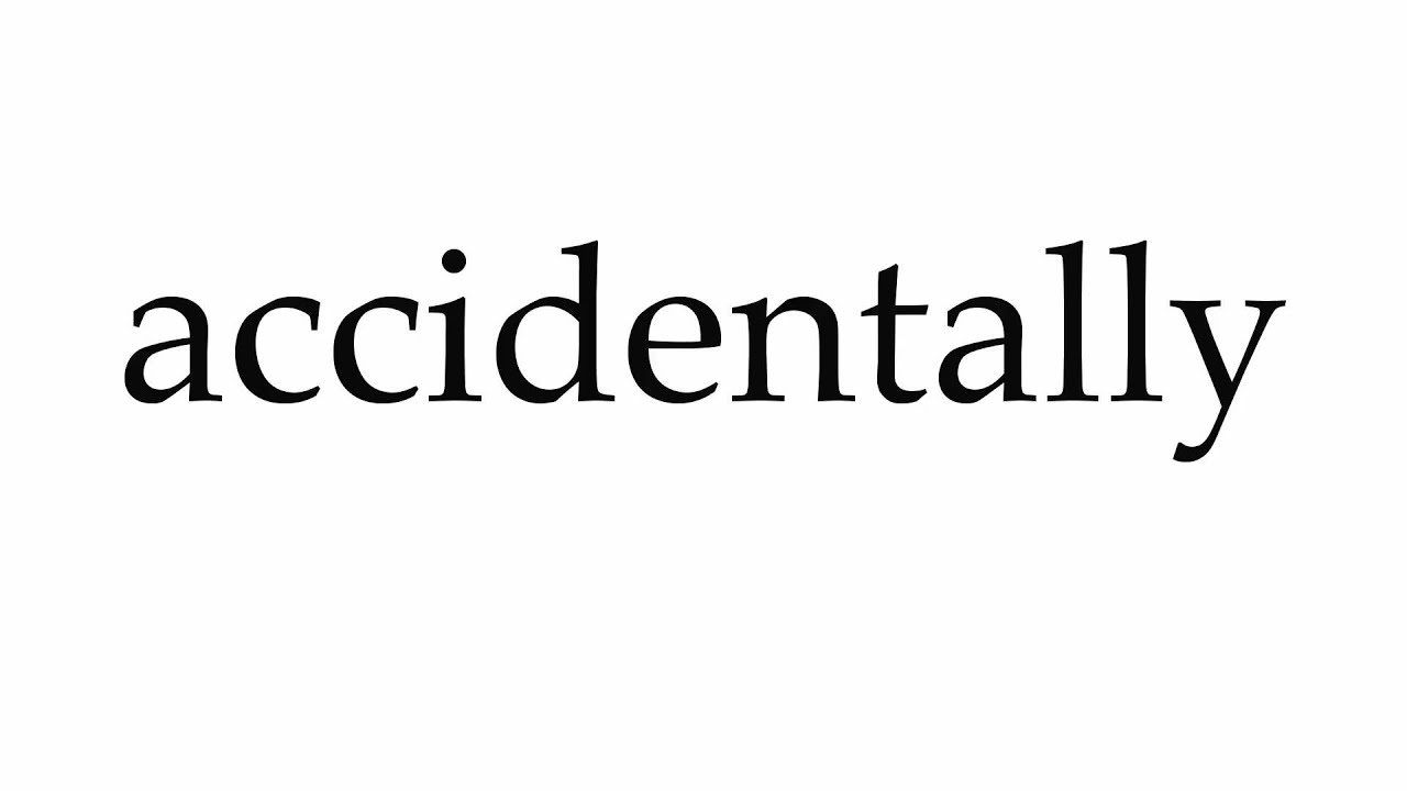 How to Pronounce accidentally