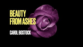Beauty from Ashes by Carol Bostock