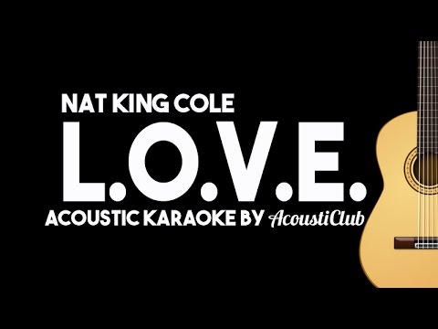 LOVE  Nat King Cole Acoustic Karaoke Instrumental