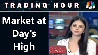 Market at Day's High | Trading Hour | CNBC TV18