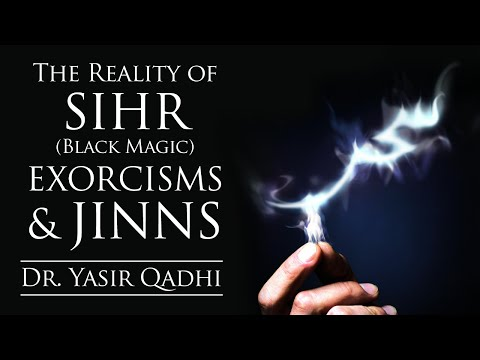 The Reality of Sihr (Black Magic), Exorcisms & Jinns - Part