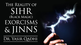 The Reality of Sihr (Black Magic), Exorcisms & Jinns - Part II ~ Dr. Yasir Qadhi | 31st October 2014