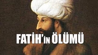 FATİH SULTAN MEHMET& 39 in ÖLÜMÜ