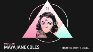 Maya Jane Coles - From the Dark feat.Moggli - mobilee140