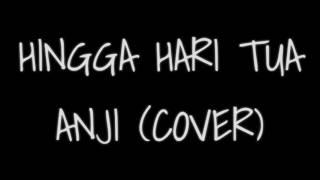 Hingga Hari Tua - Anji (lyrical cover)