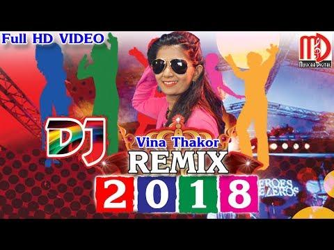Gujarati DJ Remix 2018  Gabbar Thakor New Remix  Vina Thakor  FULL HD Video