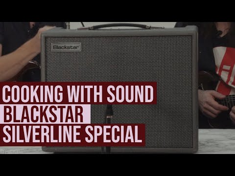 Cooking with Sound - Blackstar Silverline Special