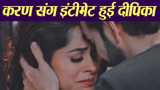 Dipika Kakar aka Sonakshi and Karan aka Rohit will get INTIMATE in Kahaan Hum Kahaan Tum   FilmiBeat