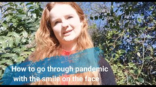 How to go through pandemic with the smile on the face