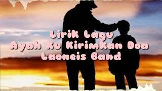 """Lirik lagu """"Ayah Ku Kirimkan Doa"""" Laoneis band Mp3"""