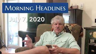 Morning Headlines: July 7, 2020