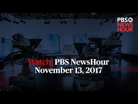 PBS NewsHour full episode, November 13, 2017
