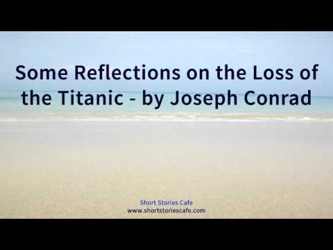 Some Reflections on the Loss of the Titanic   by Joseph Conrad
