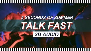 [3D AUDIO] TALK FAST - 5 SECONDS OF SUMMER