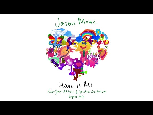 Jason Mraz - Have It All (Easy Star-All Stars & Michael Goldwasser Reggae Mix) [Official Audio]