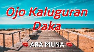 Ojo Kaluguran Daka - Ara Muna KARAOKE