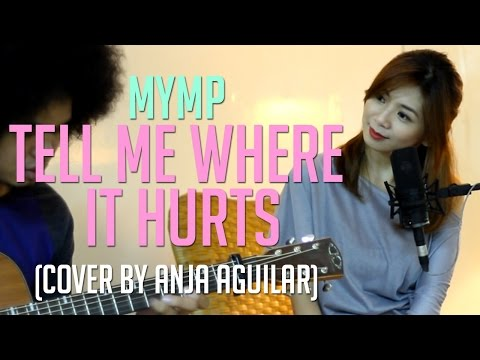 Tell Me Where It Hurts - MYMP (Anja Aguilar Cover)