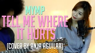 Repeat youtube video Tell Me Where It Hurts - MYMP (Anja Aguilar Cover)