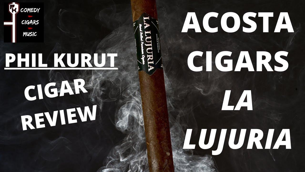 ACOSTA CIGARS LA LUJURIA | CIGAR REVIEW