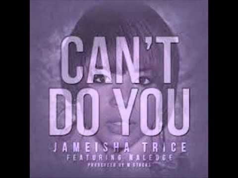Jameisha Trice Feat Naledge  Cant Do You  ( NEW HIP HOP RNB SONG )