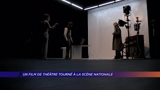 Yvelines | Un film de théâtre tourné à la Scène Nationale !