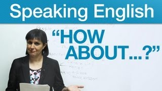 "Conversational English – Asking ""How about…?"""
